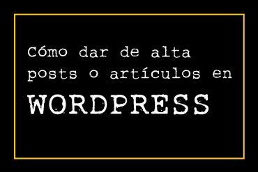 Cómo dar de alta un post o un artículo en WordPress