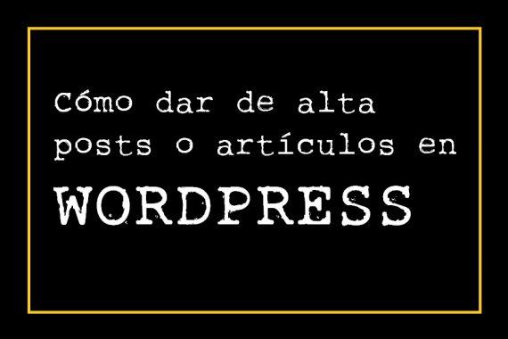 Cómo dar de alta posts o artículos en Wordpress paso a paso. Valencia
